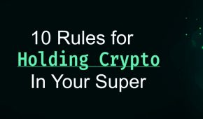 10 Important Rules For Holding Crypto In Your Superannuation